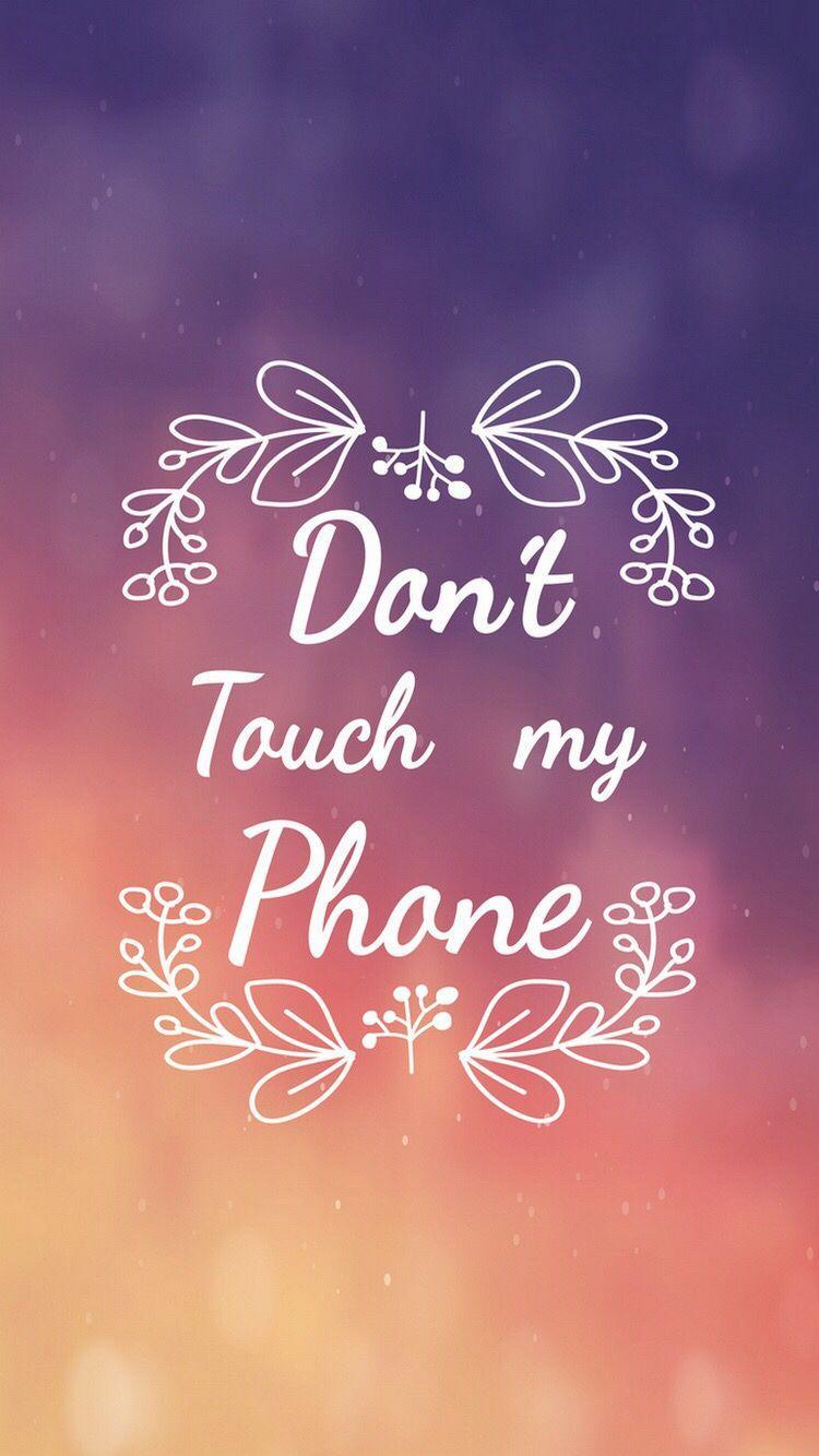 Don T Touch My Phone Wallpapers Top Free Don T Touch My Phone